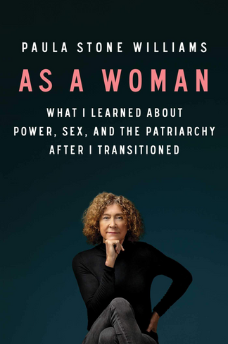 As a Woman: What I Learned about Power, Sex, and the Patriarchy after I Transitioned