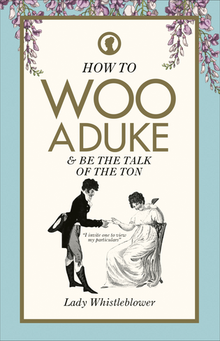 How to Woo a Duke (& be the talk of the ton)