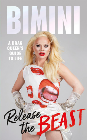 Release the Beast: A Drag Queen's Guide to Life
