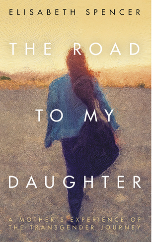 The Road to my Daughter: A Mother's Experience of the Transgender Journey