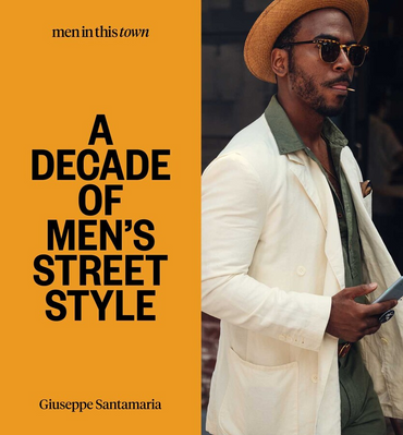 Men In this Town: A Decade of Men's Street Style