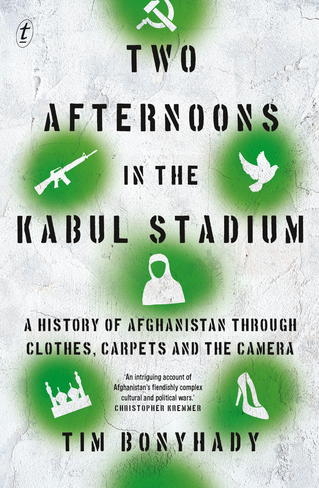 Two Afternoons in the Kabul Stadium: A History of Afghanistan Through Clothes, Carpets and the Camera