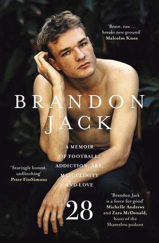 28 : Brandon Jack - A Memoir of Football, Addiction, Art, Masculinity and Love