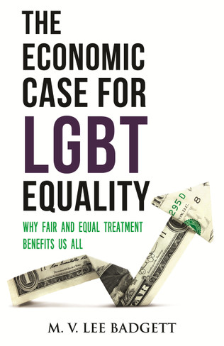 The Economic Case for LGBT Equality: Why Fair and Equal Treatment Benefits Us All (hardcover)