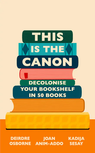 This is the Canon: Decolonise Your Bookshelves in 50 Books