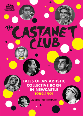 The Castanet Club: Tales of an Artistic Collective Born in Newcastle 1982-1991