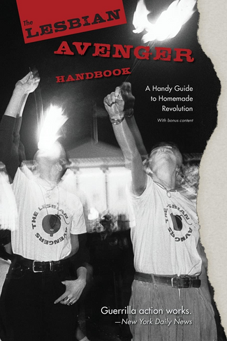 The Lesbian Avenger Handbook: A Handy Guide to Homemade Revolution