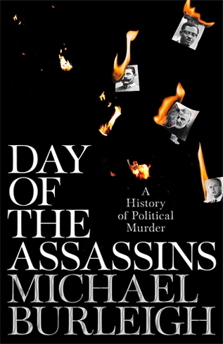 Day of the Assassins: A History of Political Assassination by