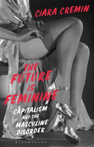 The Future is Feminine: Capitalism and the Masculine Disorder