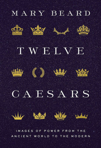 Twelve Caesars: Images of Power from the Ancient World to the Modern