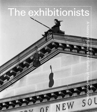 The exhibitionists: A history of Sydney's Art Gallery of New South Wales