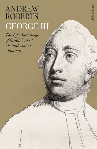 George III: The Life and Reign of Britain's Most Misunderstood Monarch