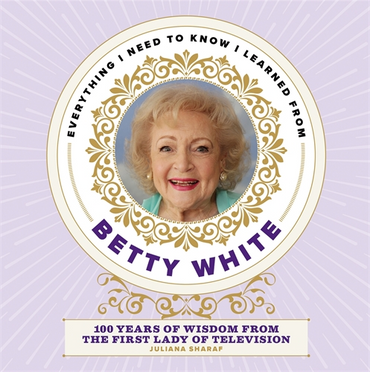 Everything I Need to Know I Learned from Betty White