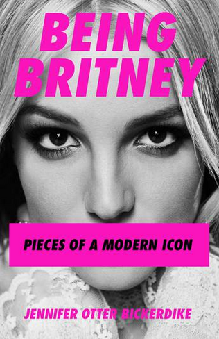 Being Britney: Pieces of a Modern Icon