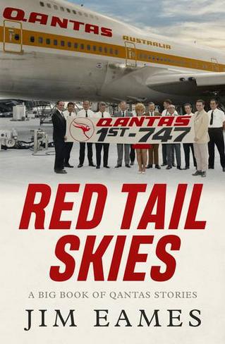 Red Tail Skies: A Big Book of Qantas Stories