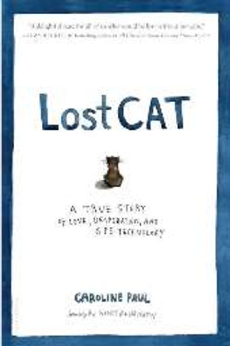 Lost Cat : A True Story of Love, Desperation and GPS Technology