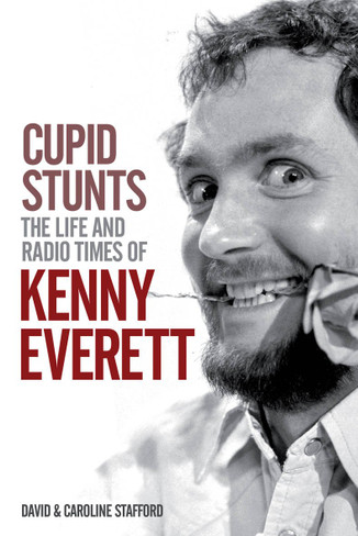 Cupid Stunts : The Life and Radio Times of Kenny Everett