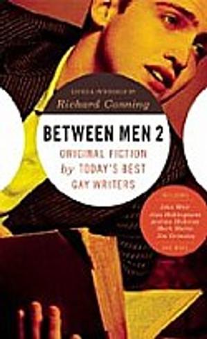 Between Men Vol. 2: Original Fiction by Today's Best Gay Writers