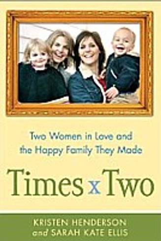 Times Two : Two Women in Love and the Happy Family They Made