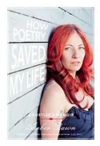 How Poetry Saved My Life : A Hustler's Memoir
