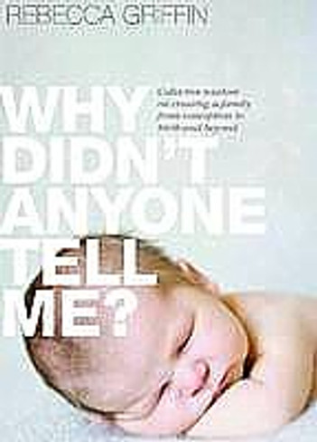 Why Didn't Anyone Tell Me? : Collective Wisdom on Creating a Family from Conception to Birth and Beyond