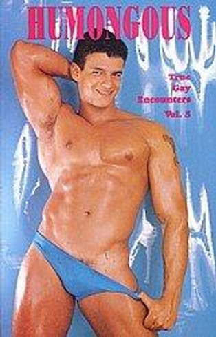 Humongous : True Gay Encounters Vol 5