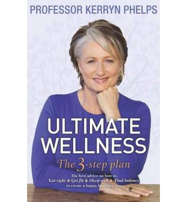 Ultimate Wellness : Expert Advice on How to Eat Right, Get  Fit, Sleep Well and Find Balance