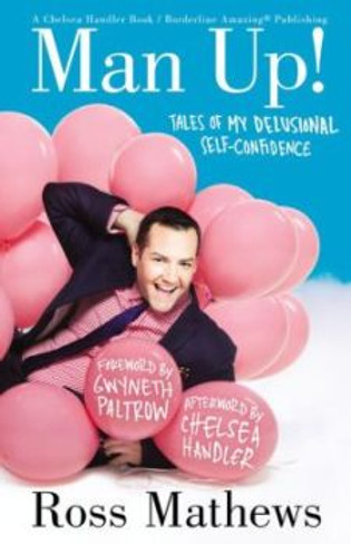 Man Up! : Tales of My Delusional Self-Confidence