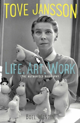 Tove Jansson: Life, Art, Words - The Authorised Biography
