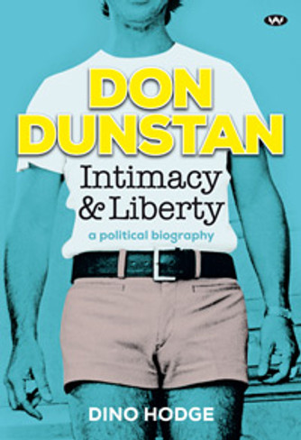Don Dunstan : Intimacy & Liberty - a Political Biography