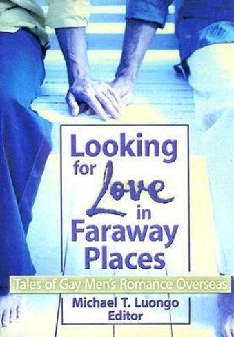 Looking for Love in Faraway Places : Tales of Gay Men's Romance  Overseas