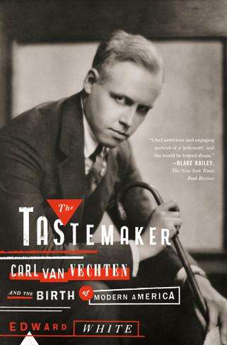 The Tastemaker : Carl Van Vechten and the Birth of Modern America
