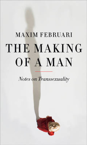The Making of a Man : Notes on Transsexuality