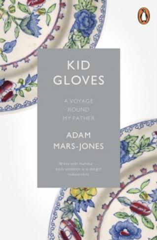 Kid Gloves : A Voyage Round My Father