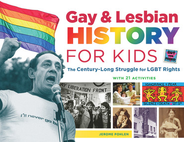 Gay & Lesbian History for Kids: The Century-Long Struggle for LGBT Rights (with 21 Activities)