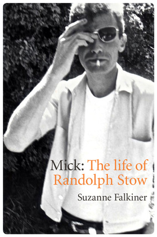 Mick: A Life of Randolph Stow