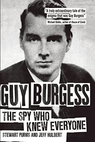 Guy Burgess : The Spy Who Knew Everyone