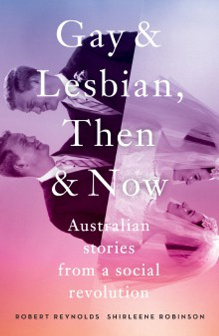 Gay and Lesbian, Then and Now : Australian Stories from a Social Revolution
