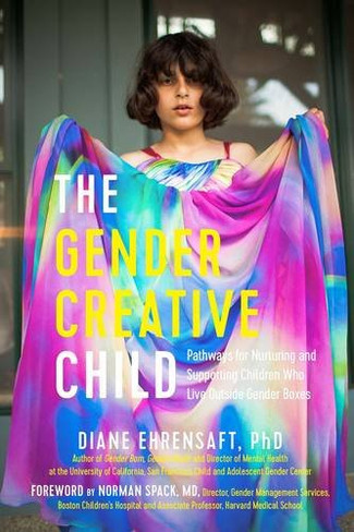 The Gender Creative Child : Pathways for Nurturing and Supporting Children Who Live Outside Gender Boxes