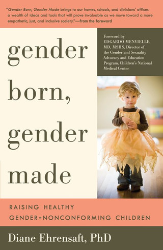 Gender Born, Gender Made : Raising Healthy Gender-Nonconforming Children