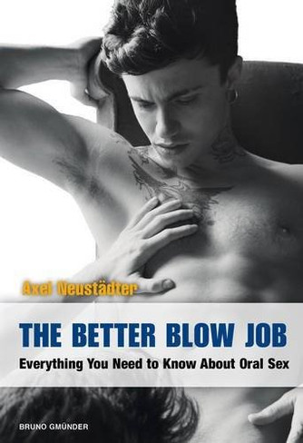 The Better Blow Job : Everything You Need to Know About Oral Sex
