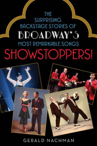 Showstoppers! : The Surprising Backstage Stories of Broadway's Most Remarkable Songs