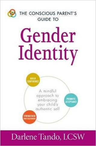 The Conscious Parent's Guide to Gender Identity : A Mindful Approach to Embracing Your Child's Authentic Self