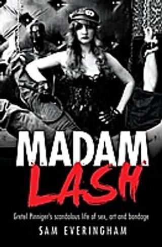 Madam Lash : Gretel Pinniger's Scandalous Life of Sex, Art and Bondage