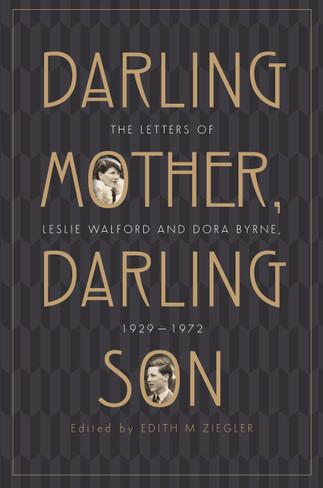 Darling Mother, Darling Son : The Letters of Leslie Walford and Dora Byrne, 1929-1972