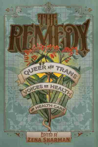 The Remedy : Queer & Trans Voices on Health & Health Care