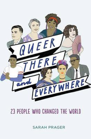 Queer, There, and Everywhere : 23 People Who Changed the World