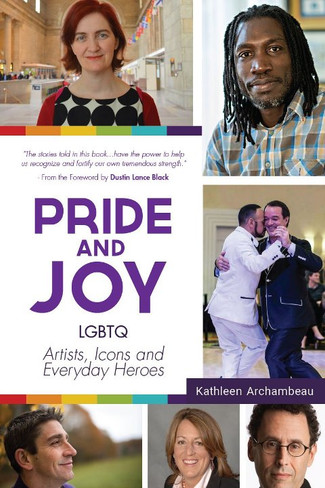 Pride & Joy : LGBTQ Artists, Icons, and Everyday Heroes
