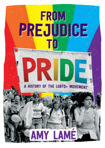 From Prejudice to Pride : A History of the LGBTQ+ Movement