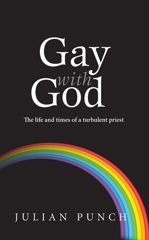 Gay with God : The Life and Times of a Turbulent Priest
